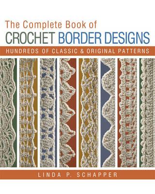 The Complete Book of Crochet Border Designs: Hundreds of Classics & Original Patterns - Complete Crochet Designs (Paperback)