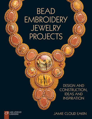 Bead Embroidery Jewelry Projects: Design and Construction, Ideas and Inspiration (Paperback)