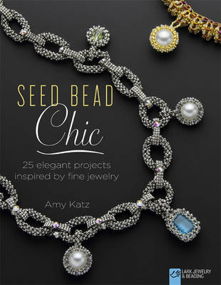Seed Bead Chic: 25 Elegant Projects Inspired by Fine Jewelry (Paperback)