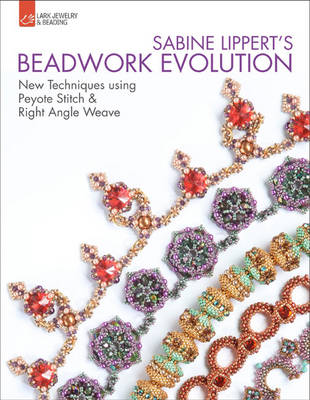 Sabine Lippert's Beadwork Evolution: New Techniques Using Peyote Stitch and Right Angle Weave (Paperback)