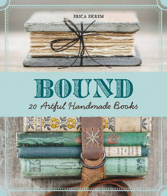 Bound: Over 20 Artful Handmade Books (Paperback)