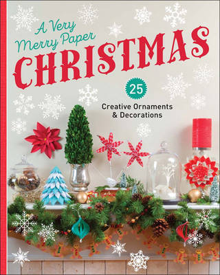 A Very Merry Paper Christmas: 25 Creative Ornaments & Decorations (Paperback)