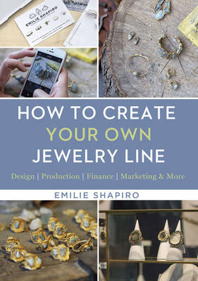 How to Create Your Own Jewelry Line: Design - Production - Finance - Marketing & More (Hardback)
