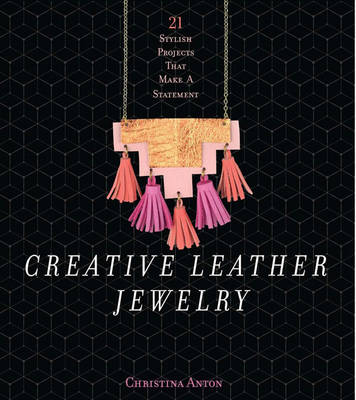 Creative Leather Jewelry: 21 Stylish Projects That Make a Statement (Paperback)