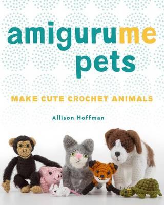 AmiguruME Pets: Make Cute Crochet Animals (Paperback)