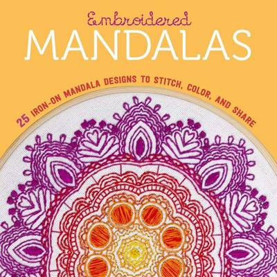 Embroidered Mandalas: 25 Iron-On Mandala Designs to Stitch, Color, and Share (Paperback)