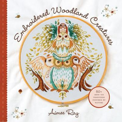 Embroidered Woodland Creatures: 50+ Iron-On Transfers Inspired by Nature (Paperback)