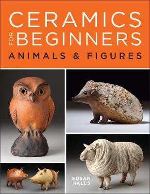 Ceramics for Beginners: Animals & Figures (Hardback)
