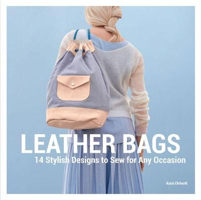 Leather Bags: 14 Stylish Designs to Sew for Any Occasion (Hardback)