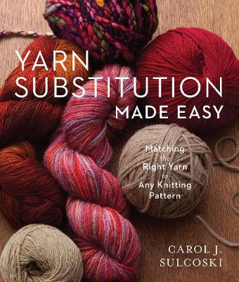 Yarn Substitution Made Easy: Matching the Right Yarn to Any Knitting Pattern (Paperback)