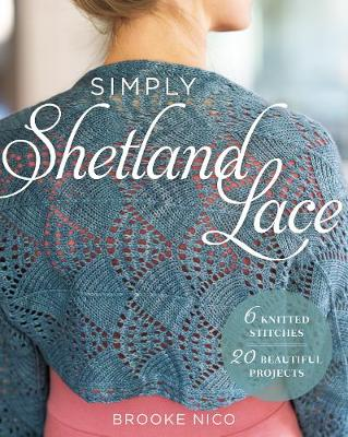 Simply Shetland Lace: 6 Knitted Stitches, 20 Beautiful Projects (Paperback)