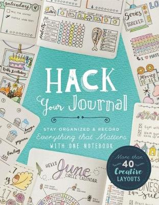 Hack Your Journal: Stay Organized & Record Everything that Matters with One Notebook (Paperback)