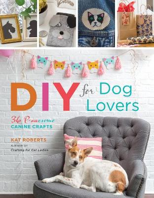 DIY for Dog Lovers: 36 P-awesome Canine Crafts (Paperback)
