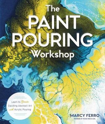 The Paint Pouring Workshop: Learn to Create Dazzling Abstract Art with Acrylic Pouring (Paperback)