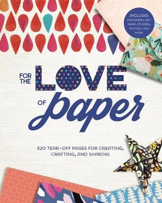 For the Love of Paper: 320 Tear-off Pages for Creating, Crafting, and Sharing (Paperback)