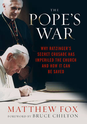 The Pope's War: Why Ratzinger's Secret Crusade Has Imperiled the Church and How it Can be Saved (Paperback)