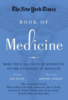 The New York Times Book of Medicine: More than 150 Years of Reporting on the Evolution of Medicine (Hardback)