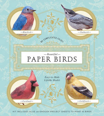 Beautiful Paper Birds: Easy-to-Make Lifelike Models