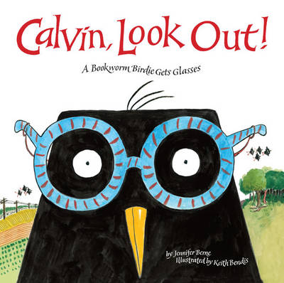 Calvin, Look Out!: A Bookworm Birdie Gets Glasses (Hardback)