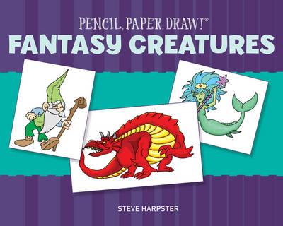 Pencil, Paper, Draw! (R): Fantasy Creatures (Paperback)
