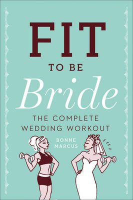 Fit to Be Bride: The Complete Wedding Workout (Paperback)