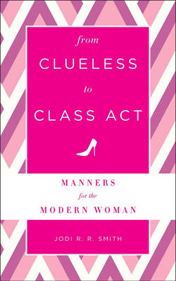 From Clueless to Class Act: Manners for the Modern Woman (Hardback)