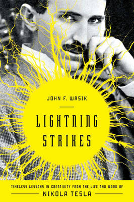 Lightning Strikes: Timeless Lessons in Creativity from the Life and Work of Nikola Tesla (Hardback)