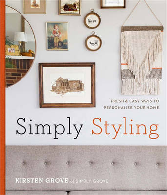 Simply Styling: Fresh & Easy Ways to Personalize Your Home (Hardback)