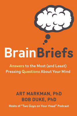 Brain Briefs: Answers to the Most (and Least) Pressing Questions about Your Mind (Hardback)