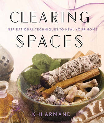 Clearing Spaces: Inspirational Techniques to Heal Your Home (Paperback)