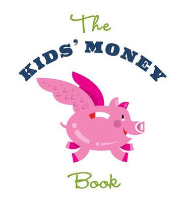 The Kids' Money Book: Earning, Saving, Spending, Investing, Donating (Paperback)