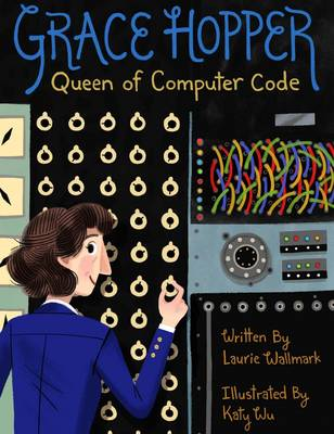 Grace Hopper: Queen of Computer Code - People Who Shaped Our World (Hardback)