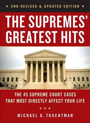 The Supremes' Greatest Hits, 2nd Revised & Updated Edition: The 44 Supreme Court Cases That Most Directly Affect Your Life (Paperback)