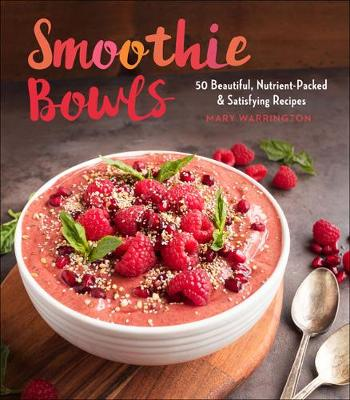Cover Smoothie Bowls: 50 Beautiful, Nutrient-Packed & Satisfying Recipes