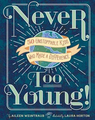 Never Too Young!: 50 Unstoppable Kids Who Made a Difference (Hardback)