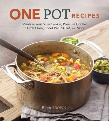 One Pot Recipes: Meals for your Slow Cooker, Pressure Cooker, Dutch Oven, Sheet Pan, Skillet, and More (Hardback)