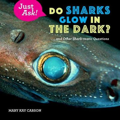 Do Sharks Glow in the Dark?: ... and Other Shark-tastic Questions - Just Ask! (Hardback)