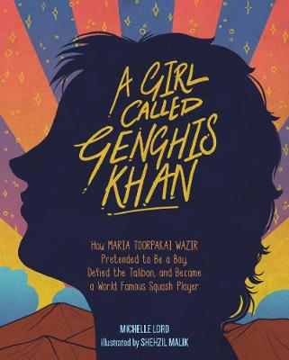 Girl Called Genghis Khan, A: How Maria Toorpakai Wazir Pretended to Be a Boy, Defied the Taliban, and Became a World Famous Squash Player - People Who Shaped Our World (Hardback)