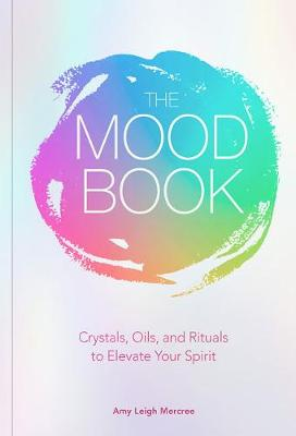 The Mood Book: Crystals, Oils, and Rituals to Elevate Your Spirit (Hardback)