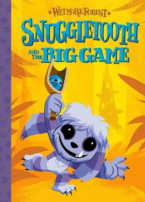 Wetmore Forest Snuggletooth And The Big Game - Wetmore Forest (Hardback)