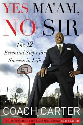 Yes Ma'am, No Sir: The 12 Essential Steps for Success in Life (Hardback)