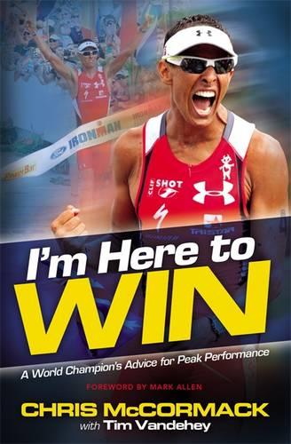 I'm Here To Win: A World Champion's Advice for Peak Performance (Paperback)