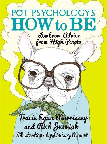 Pot Psychology's How To Be: Lowbrow Advice From High People (Hardback)