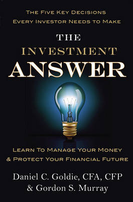 The Investment Answer: Learn to Manage Your Money and Protect Your Financial Future (Hardback)