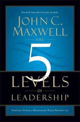 The 5 Levels of Leadership: Proven Steps to Maximise Your Potential (Paperback)