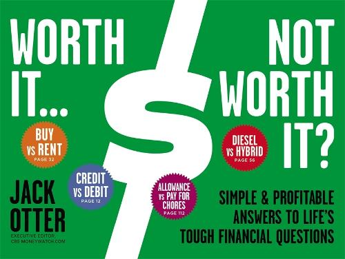 Worth It... Not Worth It?: Simple and Profitable Answers to Life's Tough Financial Questions (Hardback)