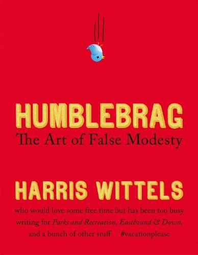 Humblebrag: The Art of False Modesty (Hardback)