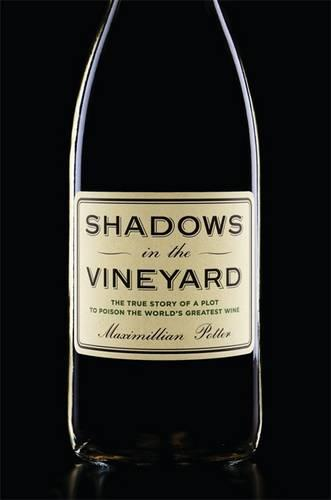 Shadows in the Vineyard: The True Story of a Plot to Poison the World's Greatest Wine (Hardback)