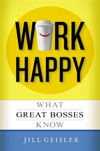 Work Happy: What Great Bosses Know (Paperback)