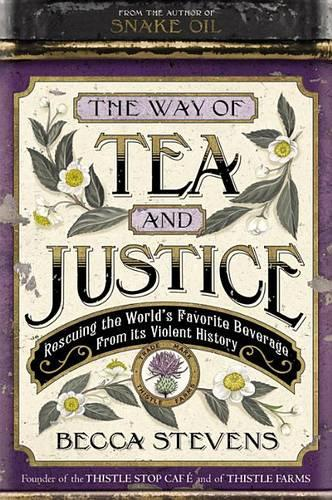 The Way of Tea and Justice: Rescuing the World's Favorite Beverage from Its Violent History (Hardback)